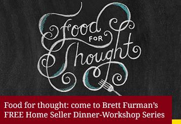 Food for Thought - Brett Furman's Home Seller Dinner Workshop