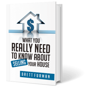 What you Really Need to Know About Selling Your House. By Brett Furman.